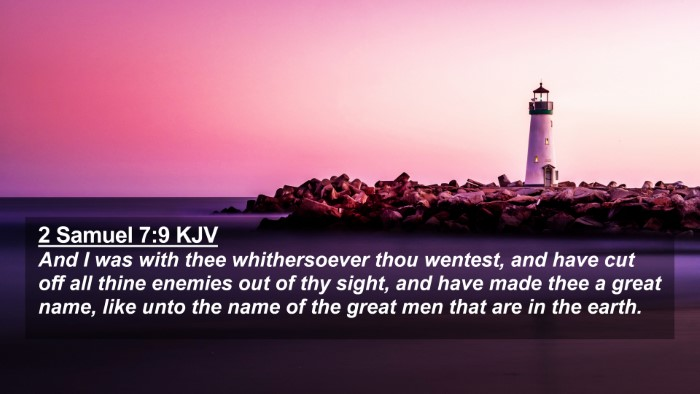 Picture 02 - 2 Samuel 7:9 KJV 4K Wallpaper - And I was with thee whithersoever thou wentest, - 4K Wallpaper Bible Verse