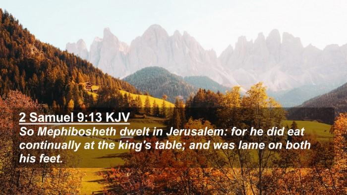 Picture 02 - 2 Samuel 9:13 KJV 4K Wallpaper - So Mephibosheth dwelt in Jerusalem: for he did - 4K Wallpaper Bible Verse