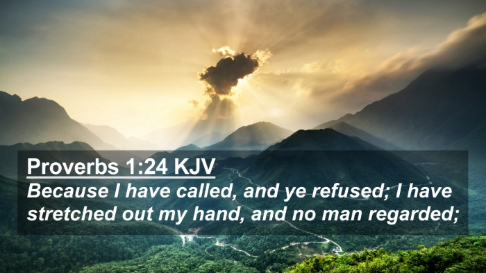 Picture 02 - Proverbs 1:24 KJV 4K Wallpaper - Because I have called, and ye refused; I have - 4K Wallpaper Bible Verse