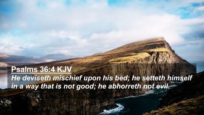 Picture 02 - Psalms 36:4 KJV 4K Wallpaper - He deviseth mischief upon his bed; he setteth - 4K Wallpaper Bible Verse