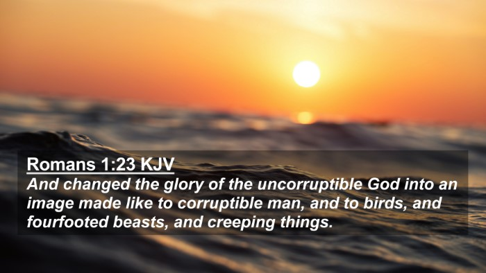 Picture 02 - Romans 1:23 KJV 4K Wallpaper - And changed the glory of the uncorruptible God - 4K Wallpaper Bible Verse