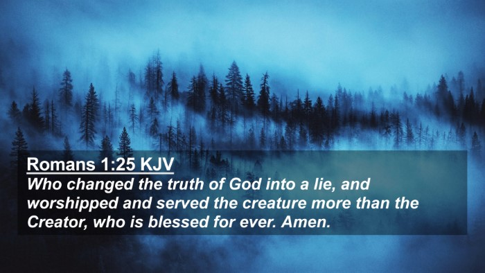 Picture 02 - Romans 1:25 KJV 4K Wallpaper - Who changed the truth of God into a lie, and - 4K Wallpaper Bible Verse