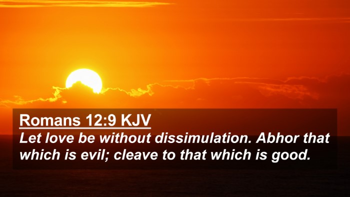 Picture 02 - Romans 12:9 KJV 4K Wallpaper - Let love be without dissimulation. Abhor that - 4K Wallpaper Bible Verse
