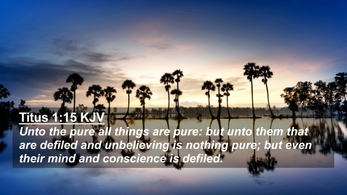 Picture 02 - Titus 1:15 KJV 4K Wallpaper - Unto the pure all things are pure: but unto them - 4K Wallpaper Bible Verse