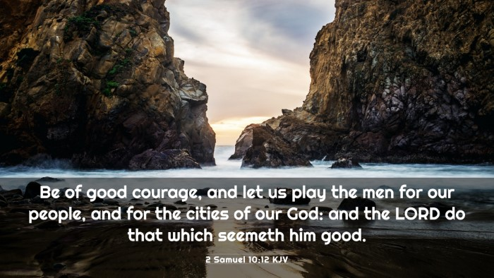 Picture 03 - 2 Samuel 10:12 KJV 4K Wallpaper - Be of good courage, and let us play the men for - 4K Wallpaper Bible Verse