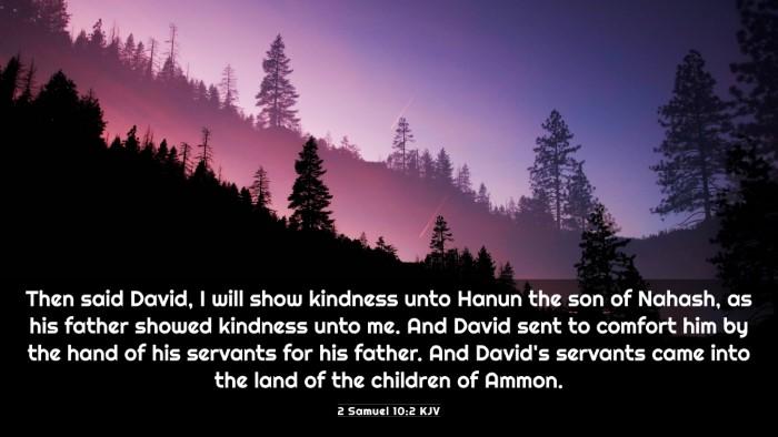 Picture 03 - 2 Samuel 10:2 KJV 4K Wallpaper - Then said David, I will show kindness unto Hanun - 4K Wallpaper Bible Verse