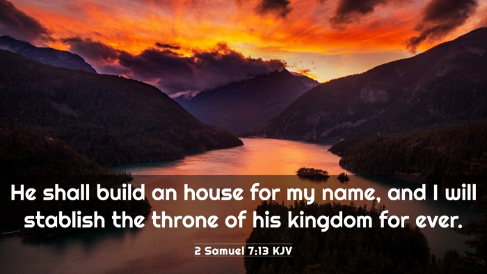 Picture 03 - 2 Samuel 7:13 KJV 4K Wallpaper - He shall build an house for my name, and I will - 4K Wallpaper Bible Verse