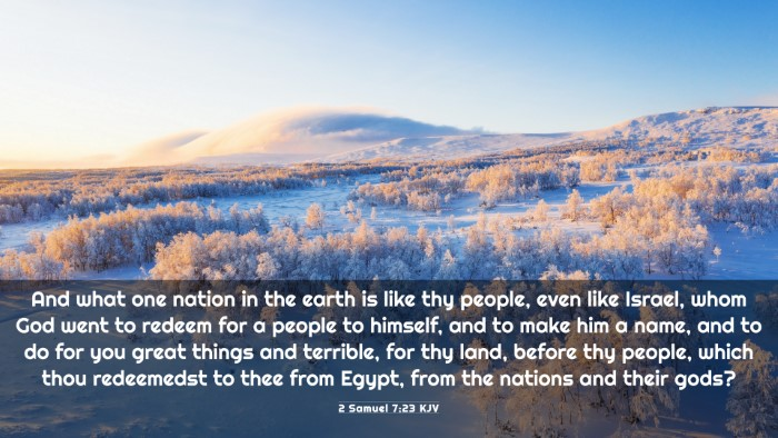 Picture 03 - 2 Samuel 7:23 KJV 4K Wallpaper - And what one nation in the earth is like thy - 4K Wallpaper Bible Verse