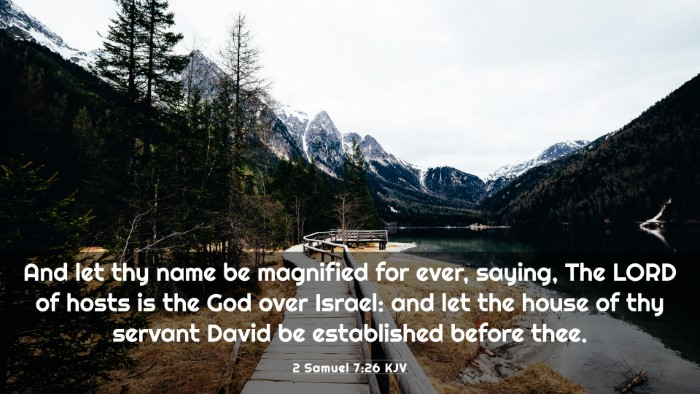 Picture 03 - 2 Samuel 7:26 KJV 4K Wallpaper - And let thy name be magnified for ever, saying, - 4K Wallpaper Bible Verse