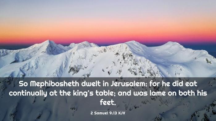 Picture 03 - 2 Samuel 9:13 KJV 4K Wallpaper - So Mephibosheth dwelt in Jerusalem: for he did - 4K Wallpaper Bible Verse