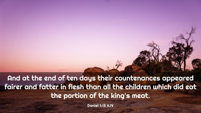 Picture 03 - Daniel 1:15 KJV 4K Wallpaper - And at the end of ten days their countenances - 4K Wallpaper Bible Verse