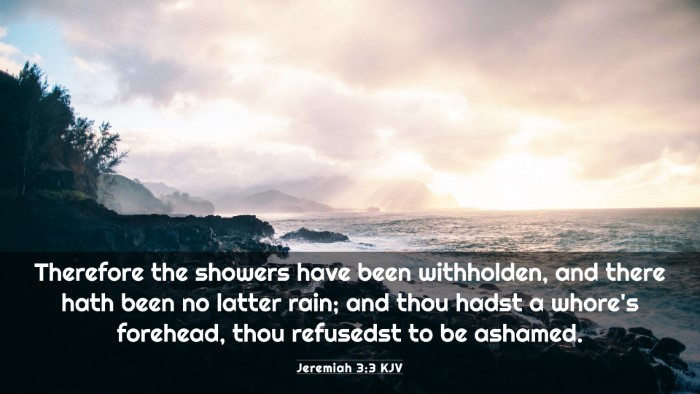 Picture 03 - Jeremiah 3:3 KJV 4K Wallpaper - Therefore the showers have been withholden, and - 4K Wallpaper Bible Verse