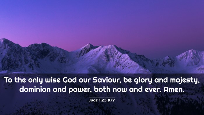 Picture 03 - Jude 1:25 KJV 4K Wallpaper - To the only wise God our Saviour, be glory and - 4K Wallpaper Bible Verse