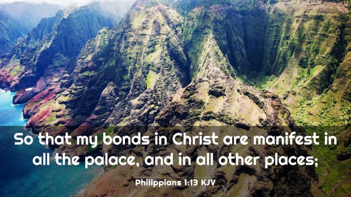 Picture 03 - Philippians 1:13 KJV 4K Wallpaper - So that my bonds in Christ are manifest in all - 4K Wallpaper Bible Verse