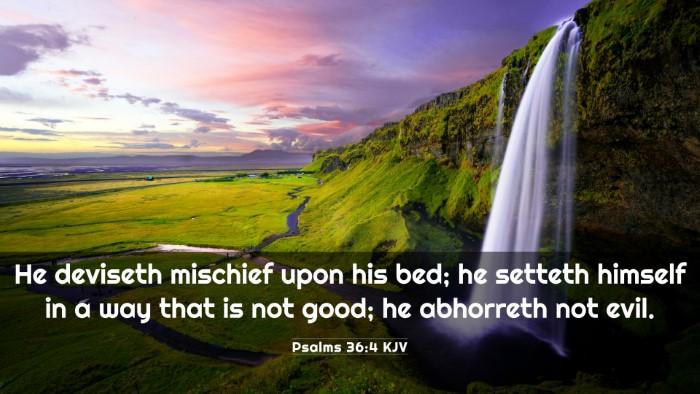 Picture 03 - Psalms 36:4 KJV 4K Wallpaper - He deviseth mischief upon his bed; he setteth - 4K Wallpaper Bible Verse