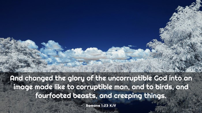 Picture 03 - Romans 1:23 KJV 4K Wallpaper - And changed the glory of the uncorruptible God - 4K Wallpaper Bible Verse