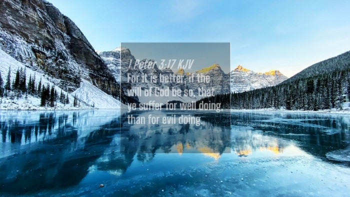Picture 04 - 1 Peter 3:17 KJV 4K Wallpaper - For it is better, if the will of God be so, that - 4K Wallpaper Bible Verse