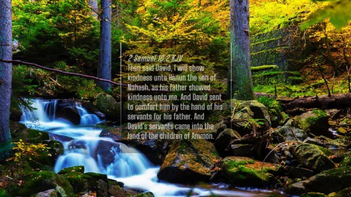Picture 04 - 2 Samuel 10:2 KJV 4K Wallpaper - Then said David, I will show kindness unto Hanun - 4K Wallpaper Bible Verse
