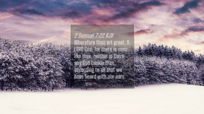 Picture 04 - 2 Samuel 7:22 KJV 4K Wallpaper - Wherefore thou art great, O LORD God: for there - 4K Wallpaper Bible Verse