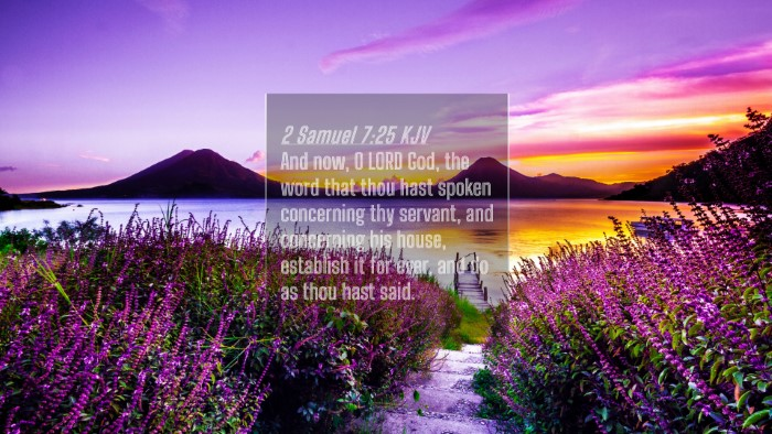 Picture 04 - 2 Samuel 7:25 KJV 4K Wallpaper - And now, O LORD God, the word that thou hast - 4K Wallpaper Bible Verse