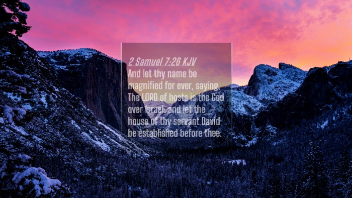 Picture 04 - 2 Samuel 7:26 KJV 4K Wallpaper - And let thy name be magnified for ever, saying, - 4K Wallpaper Bible Verse
