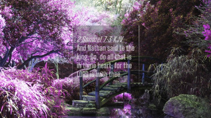 Picture 04 - 2 Samuel 7:3 KJV 4K Wallpaper - And Nathan said to the king, Go, do all that is - 4K Wallpaper Bible Verse