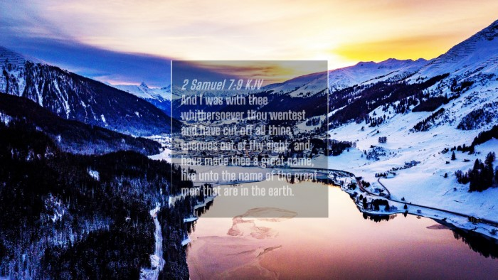Picture 04 - 2 Samuel 7:9 KJV 4K Wallpaper - And I was with thee whithersoever thou wentest, - 4K Wallpaper Bible Verse