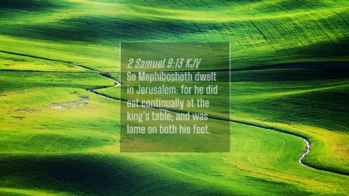 Picture 04 - 2 Samuel 9:13 KJV 4K Wallpaper - So Mephibosheth dwelt in Jerusalem: for he did - 4K Wallpaper Bible Verse