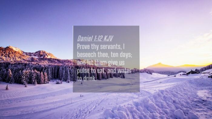 Picture 04 - Daniel 1:12 KJV 4K Wallpaper - Prove thy servants, I beseech thee, ten days; and - 4K Wallpaper Bible Verse