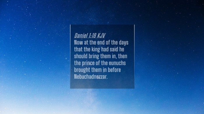 Picture 04 - Daniel 1:18 KJV 4K Wallpaper - Now at the end of the days that the king had said - 4K Wallpaper Bible Verse