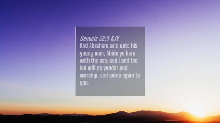 Picture 04 - Genesis 22:5 KJV 4K Wallpaper - And Abraham said unto his young men, Abide ye - 4K Wallpaper Bible Verse