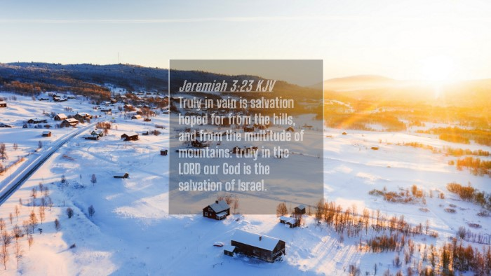 Picture 04 - Jeremiah 3:23 KJV 4K Wallpaper - Truly in vain is salvation hoped for from the - 4K Wallpaper Bible Verse