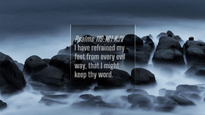 Picture 04 - Psalms 119:101 KJV 4K Wallpaper - I have refrained my feet from every evil way, - 4K Wallpaper Bible Verse