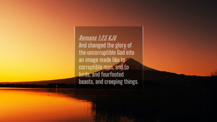 Picture 04 - Romans 1:23 KJV 4K Wallpaper - And changed the glory of the uncorruptible God - 4K Wallpaper Bible Verse