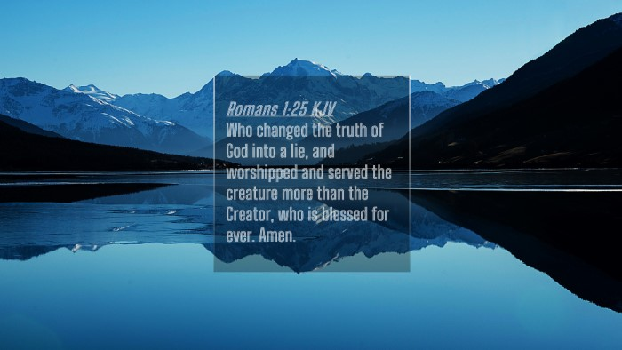 Picture 04 - Romans 1:25 KJV 4K Wallpaper - Who changed the truth of God into a lie, and - 4K Wallpaper Bible Verse