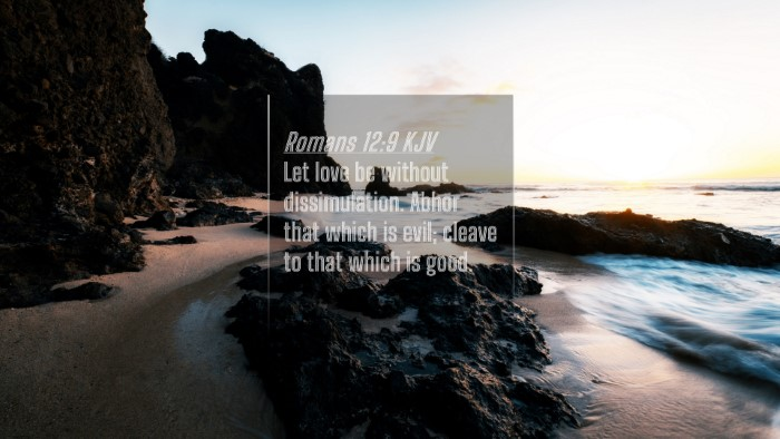 Picture 04 - Romans 12:9 KJV 4K Wallpaper - Let love be without dissimulation. Abhor that - 4K Wallpaper Bible Verse
