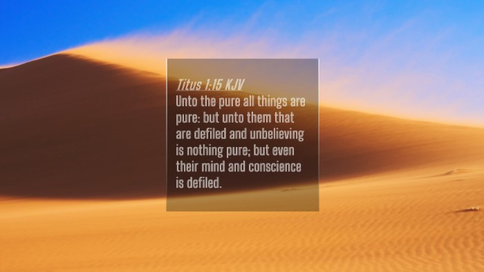 Picture 04 - Titus 1:15 KJV 4K Wallpaper - Unto the pure all things are pure: but unto them - 4K Wallpaper Bible Verse
