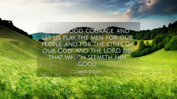 Picture 05 - 2 Samuel 10:12 KJV 4K Wallpaper - Be of good courage, and let us play the men for - 4K Wallpaper Bible Verse