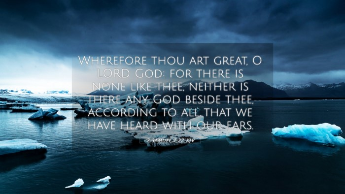 Picture 05 - 2 Samuel 7:22 KJV 4K Wallpaper - Wherefore thou art great, O LORD God: for there - 4K Wallpaper Bible Verse