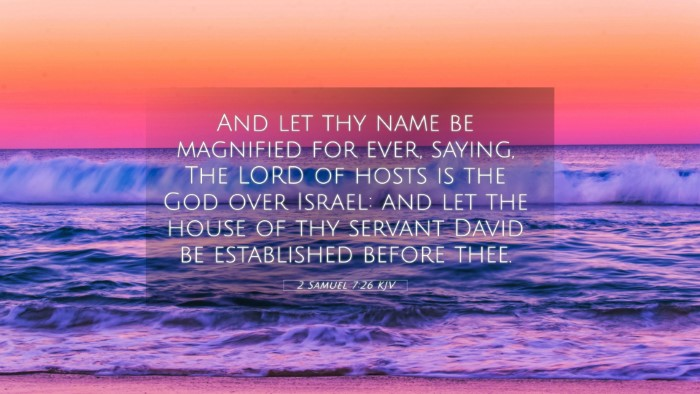 Picture 05 - 2 Samuel 7:26 KJV 4K Wallpaper - And let thy name be magnified for ever, saying, - 4K Wallpaper Bible Verse