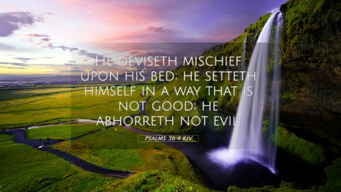 Picture 05 - Psalms 36:4 KJV 4K Wallpaper - He deviseth mischief upon his bed; he setteth - 4K Wallpaper Bible Verse