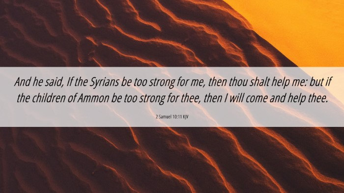 Picture 06 - 2 Samuel 10:11 KJV 4K Wallpaper - And he said, If the Syrians be too strong for me, - 4K Wallpaper Bible Verse