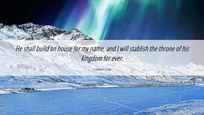 Picture 06 - 2 Samuel 7:13 KJV 4K Wallpaper - He shall build an house for my name, and I will - 4K Wallpaper Bible Verse