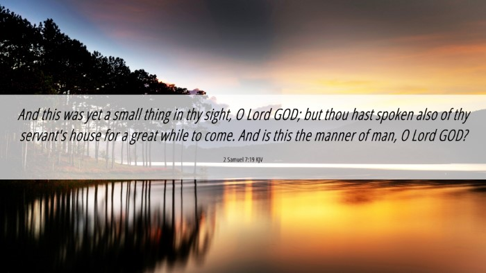 Picture 06 - 2 Samuel 7:19 KJV 4K Wallpaper - And this was yet a small thing in thy sight, O - 4K Wallpaper Bible Verse