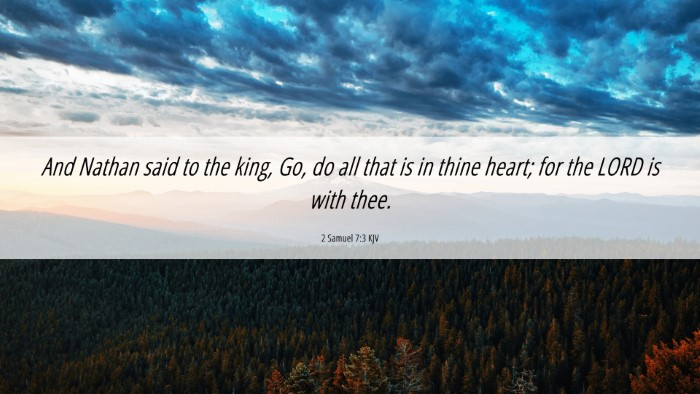 Picture 06 - 2 Samuel 7:3 KJV 4K Wallpaper - And Nathan said to the king, Go, do all that is - 4K Wallpaper Bible Verse