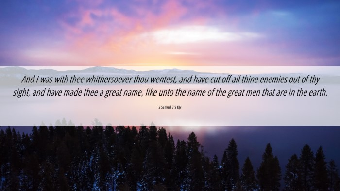 Picture 06 - 2 Samuel 7:9 KJV 4K Wallpaper - And I was with thee whithersoever thou wentest, - 4K Wallpaper Bible Verse