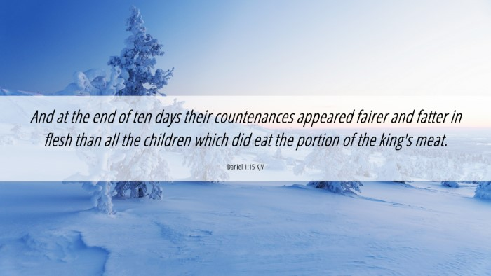 Picture 06 - Daniel 1:15 KJV 4K Wallpaper - And at the end of ten days their countenances - 4K Wallpaper Bible Verse