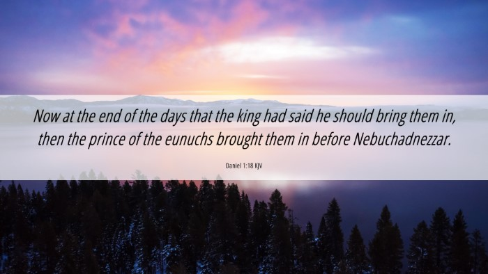 Picture 06 - Daniel 1:18 KJV 4K Wallpaper - Now at the end of the days that the king had said - 4K Wallpaper Bible Verse