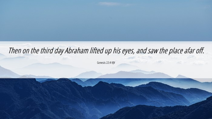 Picture 06 - Genesis 22:4 KJV 4K Wallpaper - Then on the third day Abraham lifted up his eyes, - 4K Wallpaper Bible Verse