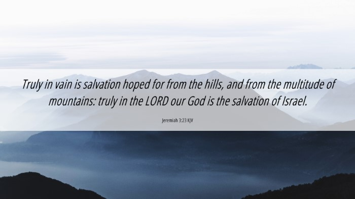 Picture 06 - Jeremiah 3:23 KJV 4K Wallpaper - Truly in vain is salvation hoped for from the - 4K Wallpaper Bible Verse